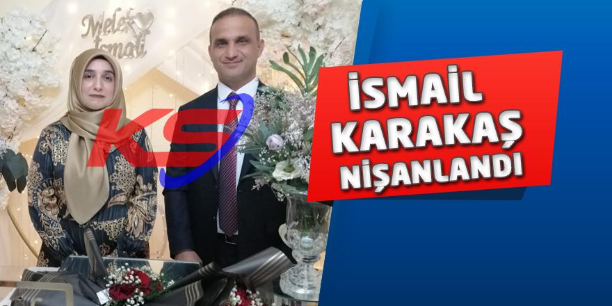 İsmail Karakaş Nişanlandı